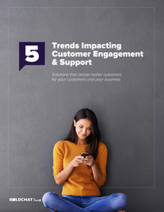 5 Trends Impacting Customer Engagement & Support