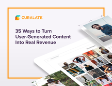 35 Ways to Turn User-Generated Content Into Real Revenue