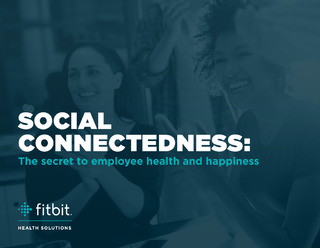 Social Connectedness: The Secret to Employee Health and Happiness