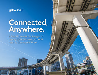 Connected, Anywhere. 8 Field Focused Challenges in Heavy Civil Construction And How to Overcome Them