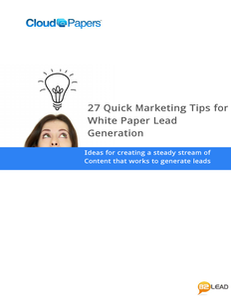 27 Quick Marketing Tips for White Paper Lead Generation