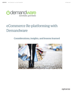 eCommerce Re-platforming with Demandware:  Considerations, Insights, and Lessons Learned