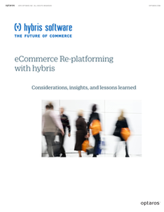 eCommerce Re-platforming with Hybris:  Considerations, Insights, and Lessons Learned