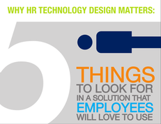 Why HR Technology Design Matters:  5 Things to Look For in a Solution that Employees Will Love to Use
