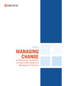 Managing Change to Effectively Implement an Automated Workforce Management Solution