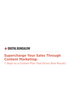 Supercharge Your Sales Through Content Marketing: 7 Steps to a Content Plan That Drives Real Results