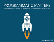 The B2B Marketer's Guide to the World of Programmatic Advertising