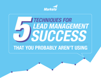 5 Techniques for Lead Management Success That You Probably Aren't Using