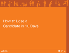How to Lose a Candidate in 10 Days