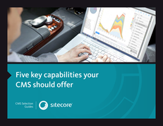 Five Key Capabilities Your CMS Should Offer