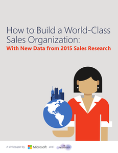 How to Build a World-Class Sales Organization: With New Data from 2015 Sales Research