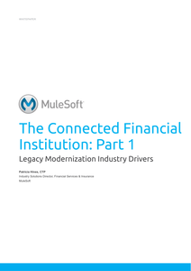 The Connected Financial Institution: Part 1: Legacy Modernization Industry Drivers