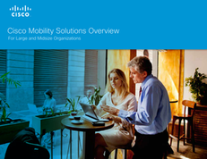 Cisco Mobility Solutions Overview For Large and Midsize Organizations