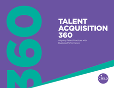 Talent Acquisition 360: Aligning Talent Practices with Business Performance