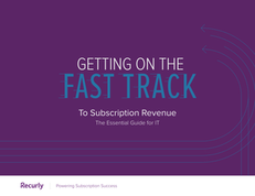 Getting on the Fast Track To Subscription Revenue: The Essential Guide for IT
