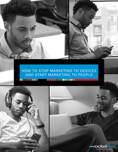 How to Stop Marketing to Devices and Start Marketing to People