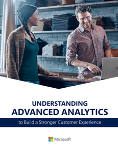 Understanding Advanced Analytics to Build a Stronger Customer Experience