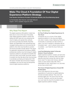 Forrester Research: Make The Cloud A Foundation Of Your Digital Experience Platform Strategy
