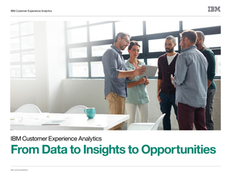 IBM Customer Experience Analytics: From Data to Insights to Opportunities