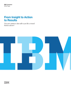 From Insight to Action to Results: Can your commerce data talk to you like a trusted advisor?