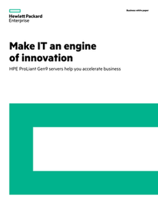 Make IT an engine of innovation: HPE ProLiant Gen9 servers help you accelerate business