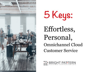 5 Keys: Effortless, Personal, Omnichannel Cloud Customer Service