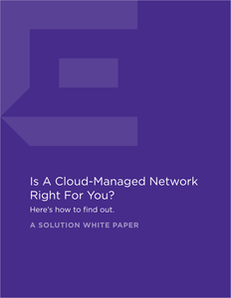 Is A Cloud-Managed Network Right For You?