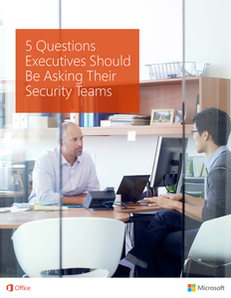 5 Questions Executives Should Be Asking Their Security Teams