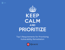 Keep Calm and Prioritize: Top 5 Requirements for Prioritizing Vulnerability Remediation