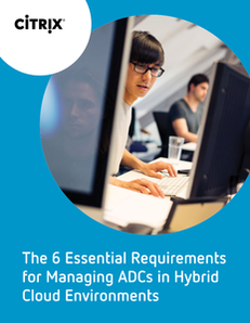NetScaler eBook – The 6 Essential Requirements for Managing ADCs in Hybrid Cloud Environments