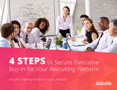 4 Steps to Secure Executive Buy-In for Your Recruiting Platform