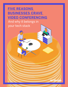 Five Reasons Businesses Crave Video Conferencing (And Why it Belongs in Your Tech Stack)
