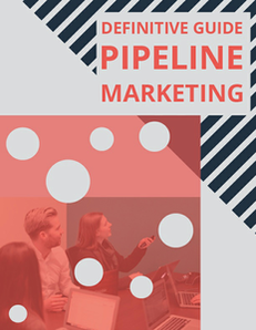 The Definitive Guide to Pipeline Marketing