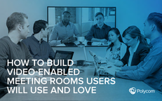 How to Build Video-Enabled Conference Rooms Users Will Use and Love