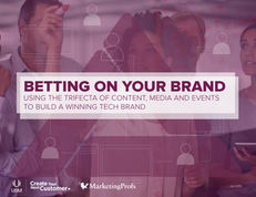 Betting On Your Brand: Using The Trifecta of Content, Media and Events to Build a Winning Tech Brand