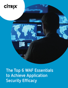NetScaler ADC App Security eBook – The Top 6 WAF Essentials to Achieve Application Security Efficacy