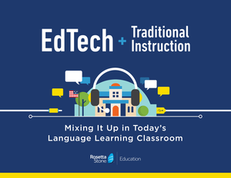 EdTech + Traditional Instruction: Mixing it Up in Today's Language Learning Classroom