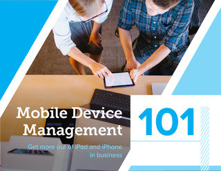 Mobile Device Management 101: Get more out of iPad and iPhone in Business