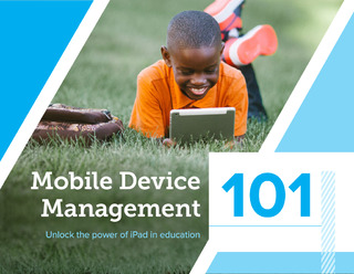 Mobile Device Management 101: Unlock the Power of iPad in Education