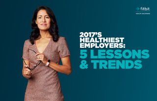 2017's Healthiest Employers: 5 Lessons & Trends