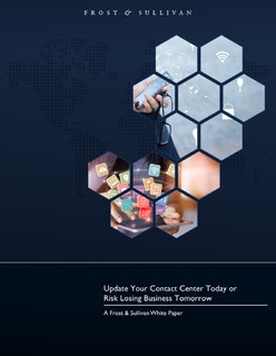 Frost & Sullivan: Update Your Contact Center Today or Risk Losing Business Tomorrow