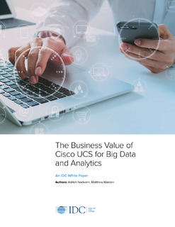 The Business Value of Cisco UCS for Big Data and Analytics
