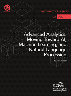 TDWI Best Practices Report Q3 2017: Advanced Analytics: Moving Toward AI, Machine Learning and Natural Language Processing