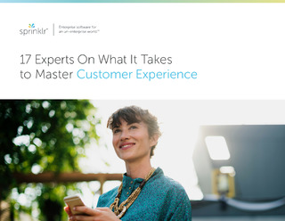 17 Experts On What It Takes to Master Customer Experience