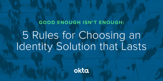 5 Rules for Choosing an Identity Solution that Lasts