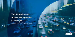 Top 8 Identity & Access Management Challenges with Your Saas Application