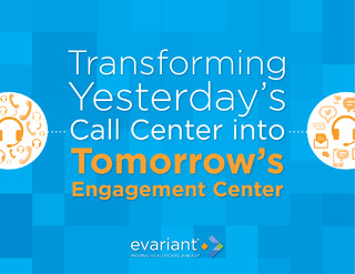 Transforming Yesterday's Call Center into Tomorrow's Engagement Center