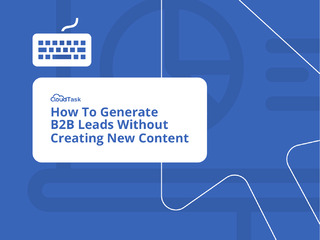 How To Generate B2B Leads Without Creating New Content