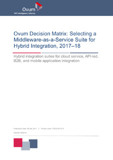 Ovum Decision Matrix: Selecting a Middleware-as-a-Service Suite for Hybrid Integration, 2017–18