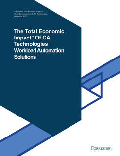 The Total Economic Impact™ Of CA Technologies Workload Automation Solutions
